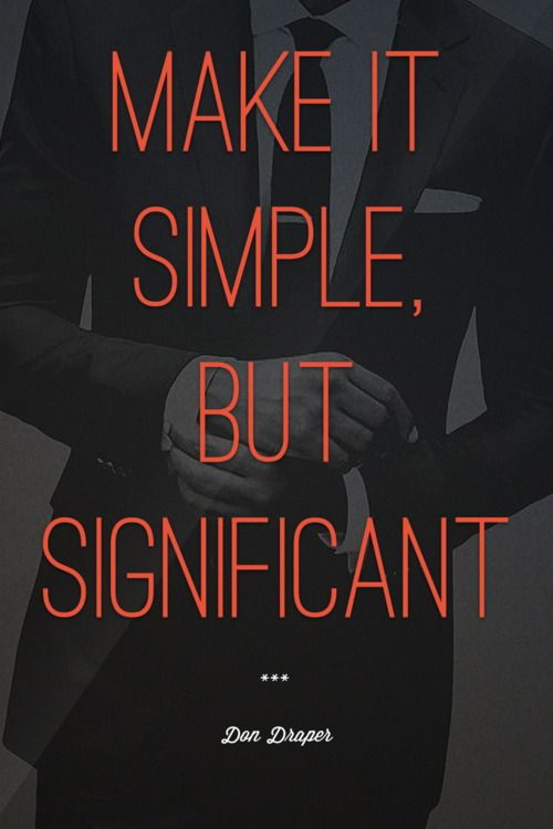 I Heart Mad Men. Make It Simple, But Significant. Quoted: Don Draper (Mad  Men)    This Is My Approach To Design